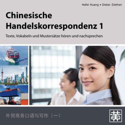 Chinesische Handelskorrespondenz - Texte, Vokabeln und Mustersätze hören und nachsprechen, Audio-CD, Hefei Huang, Dieter Ziethen