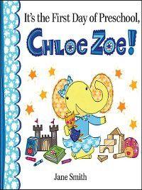 Chloe Zoe: It's the First Day of Preschool, Chloe Zoe!, Jane Smith