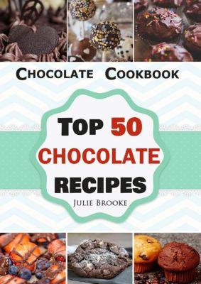 Chocolate Cookbook: Top 50 Chocolate Recipes, Julie Brooke