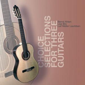 Choice Selections For Three Guitars, Bernd Ahlert, Lise Bro, Laif Möller Lauridsen