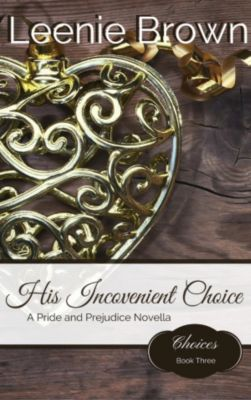 Choices: His Inconvenient Choice (Choices, #3), Leenie Brown