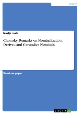 Chomsky: Remarks on Nominalization: Derived and Gerundive Nominals, Nadja Jurk