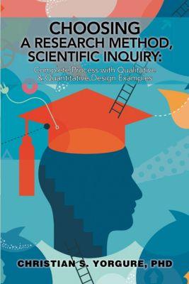 Choosing a Research Method, Scientific Inquiry:, Christian S. Yorgure PhD