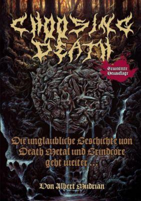 Choosing Death - Die unglaubliche Geschichte von Death Metal und Grindcore geht weiter..., Albert Mudrian
