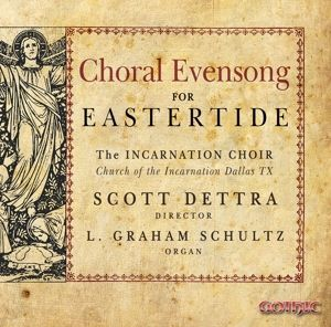 Choral Evensong For Eastertide, Scott Dettra, L.Graham Schultz, Incarnation Choir