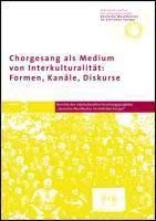 Chorgesang als Medium von Interkulturalität: Formen, Kanäle, Diskurse