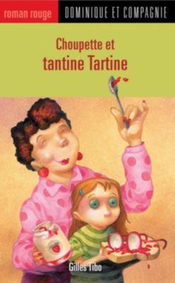 Choupette: Choupette et tantine Tartine, Gilles Tibo