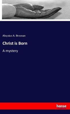 Christ is Born, Aloysius A. Brosnan