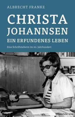 Christa Johannsen - ein erfundenes Leben - Albrecht Franke pdf epub