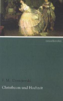 Christbaum und Hochzeit, zweisprachige Ausgabe - Fjodor M. Dostojewskij  
