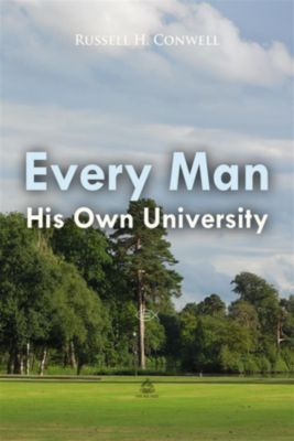 Christian Classics: Every Man His Own University, Russell H. Conwell