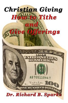 Christian Giving: How to Tithe and Give Offerings, Richard Sparks