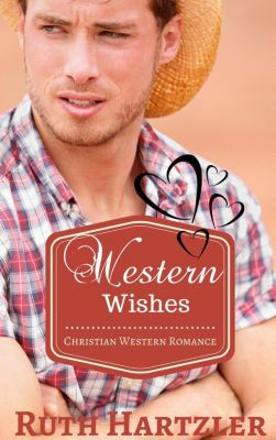 Christian Western Romance: Western Wishes (Christian Western Romance, #1), Ruth Hartzler