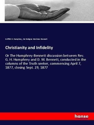 Christianity and Infidelity, Griffith H. Humphrey, De Robigne Mortimer Bennett