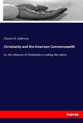 Christianity and the American Commonwealth, Charles B. Galloway