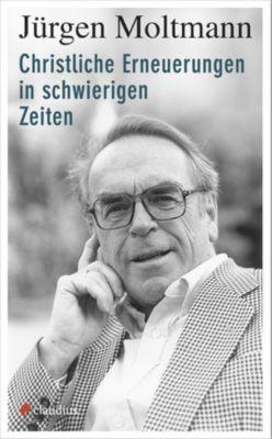 Christliche Erneuerungen in schwierigen Zeiten - Jürgen Moltmann |