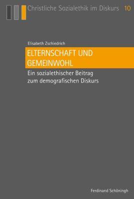 Christliche Sozialethik im Diskurs: Elternschaft und Gemeinwohl, Elisabeth Zschiedrich