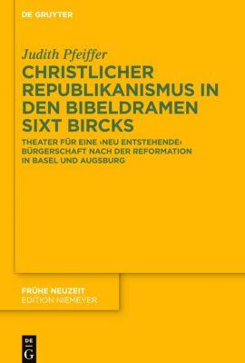 Christlicher Republikanismus in den Bibeldramen Sixt Bircks, Judith Pfeiffer