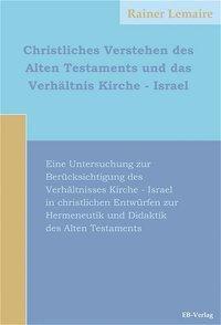 Christliches Verstehen des Alten Testaments und das Verhältnis Kirche - Israel, Rainer Lemaire