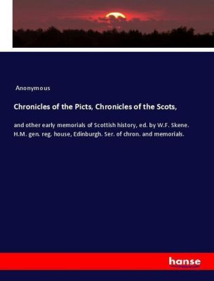 Chronicles of the Picts, Chronicles of the Scots,, Anonymous