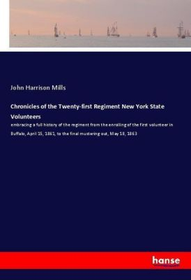 Chronicles of the Twenty-first Regiment New York State Volunteers, John Harrison Mills