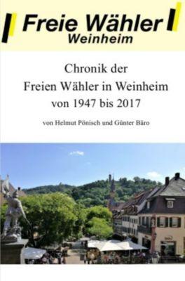 Chronik der Freien Wähler in Weinheim von 1947 bis 2017 -  pdf epub