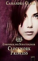 Chroniken der Schattenjäger Trilogie Band 3: Clockwork Princess
