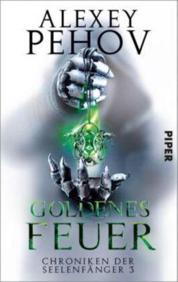 Chroniken der Seelenfänger - Goldenes Feuer, Alexey Pehov