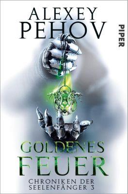 Chroniken der Seelenfänger - Goldenes Feuer - Alexey Pehov |