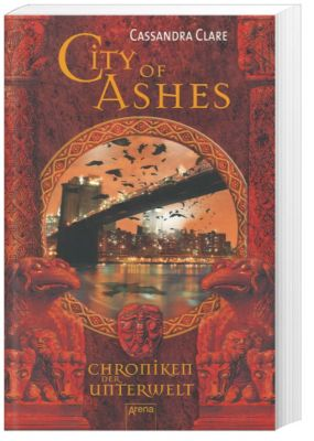 Chroniken der Unterwelt Band 2: City of Ashes, Cassandra Clare
