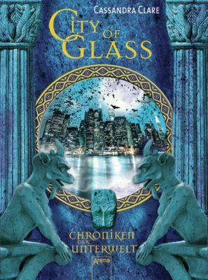 Chroniken der Unterwelt Band 3: City of Glass, Cassandra Clare