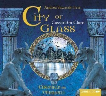 Chroniken der Unterwelt Band 3: City of Glass (6 Audio-CDs), Cassandra Clare