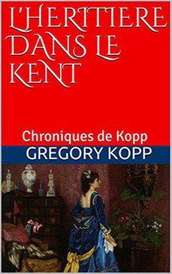 Chroniques de Kopp: L'héritière dans le Kent (Chroniques de Kopp, #5), Gregory Kopp