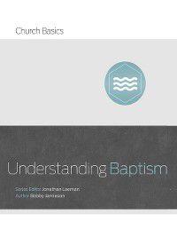 Church Basics: Understanding Baptism, Bobby Jamieson