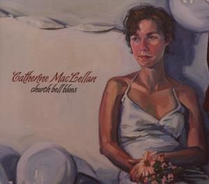 Church Bell Blues, Catherine MacLellan