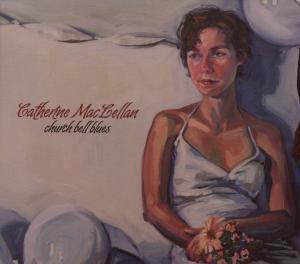 Church Bell Blues, Catherine MacLellan