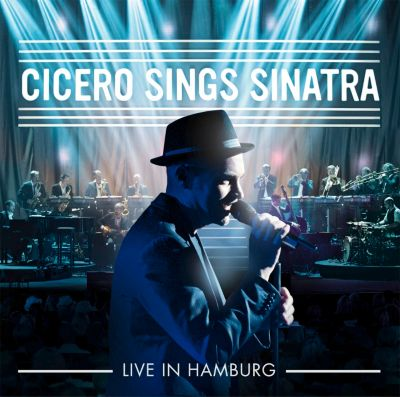 Cicero Sings Sinatra - Live aus Hamburg, Roger Cicero