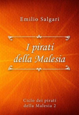 Ciclo dei pirati della Malesia: I pirati della Malesia, Emilio Salgari