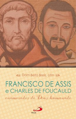 Cidadãos do reino: Francisco de Assis e Charles de Foucauld, Dom Beto Breis ofm