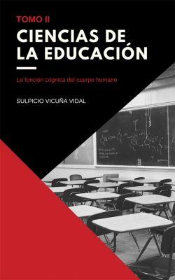 Ciencias de la Educación - Tomo II, Sulpicio Vicuña Vidal