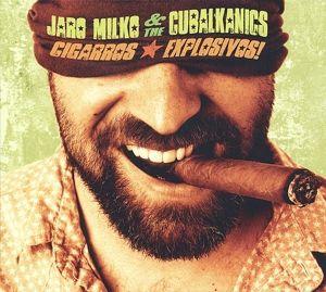 Cigarros explosivos!, Jaro & The Cubalkanics Milko