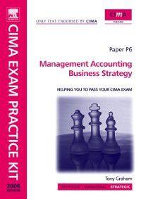 CIMA Exam Practice Kit: CIMA Exam Practice Kit Management Accounting Business Strategy, Tony Graham