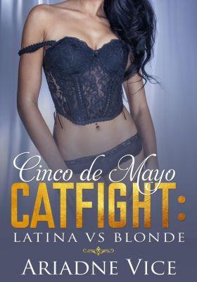 Cinco De Mayo Catfight: Latina vs Blonde, Ariadne Vice