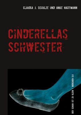 Cinderellas Schwester, Anke Hartmann, Claudia J. Schulze