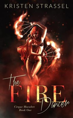 Cirque Macabre: The Fire Dancer (Cirque Macabre, #1), Kristen Strassel