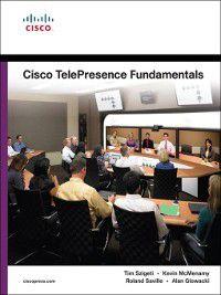 Cisco TelePresence Fundamentals, Tim Szigeti, Kevin McMenamy, Roland Saville, Alan Glowacki