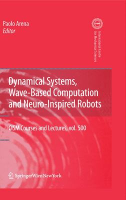 CISM International Centre for Mechanical Sciences: Dynamical Systems, Wave-Based Computation and Neuro-Inspired Robots