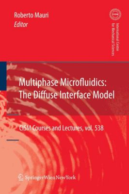 CISM International Centre for Mechanical Sciences: Multiphase Microfluidics: The Diffuse Interface Model