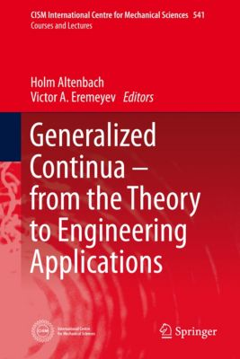 CISM International Centre for Mechanical Sciences: Generalized Continua - from the Theory to Engineering Applications