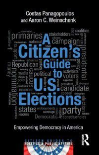 Citizen Guides to Politics and Public Affairs: Citizen's Guide to U.S. Elections, Costas Panagopoulos, Aaron C. Weinschenk